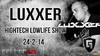 Luxxer @ Gabber.FM- Hightech Lowlife Show (24-2-14)