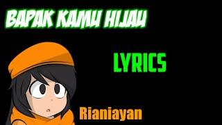 Rianiayan - Bapak Kamu Hijau (Music Video) + Lyrics