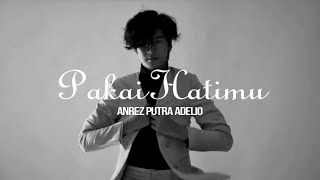 Download Anrez Putra Adelio - Pakai Hatimu (Lirik)