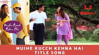 Mujhe Kucch Kehna Hai   Mujhe Kucch Kehna Hai (2001) HD