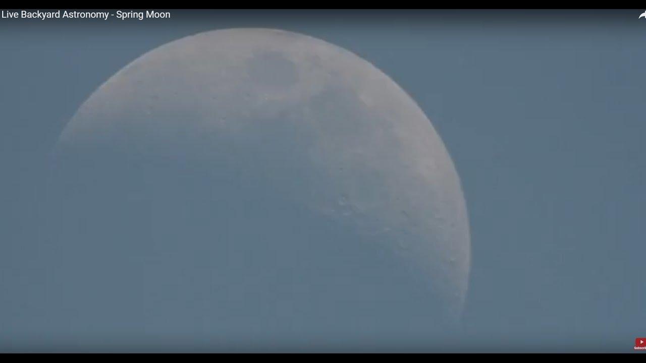 live backyard astronomy springtime moon afternoon moon youtube