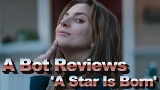 A Bot Reviews 'A Star Is Born'
