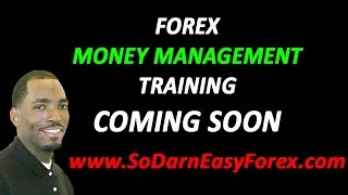 Forex Money Management Training (COMING SOON) - So Darn Easy Forex