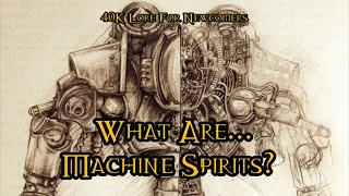 40K Lore For Newcomers - What Are... Machine Spirits? - 40K Theories