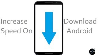 How To Increase Download Speed On Android-Tech4Joy