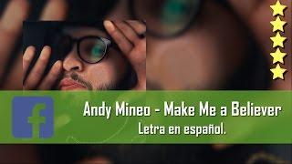 Andy Mineo - Make Me a Believer. Letra en español. [Facebook Link]