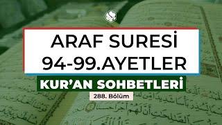 Kur'an Sohbetleri | ARAF SURESİ 94-99. AYETLER