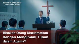 Film Rohani Kristen Terbaru - TERLEPAS DARI JERAT(4)Bisakah Orang Diselamatkan dengan Mengimani Tuhan dalam Agama?