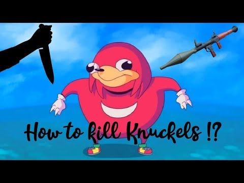 How to kill Knuckles from Uganda!? Field guide