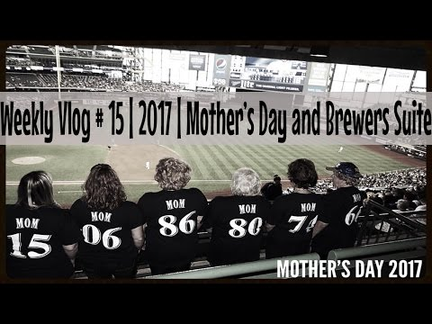Weekly Vlog #15 | 2017 | Mother's Day and Brewers Suite