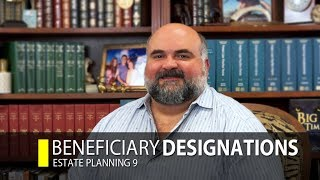 Estate Planning: Beneficiary Designation (Part 9)