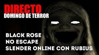 DIRECTO de TERROR - No escape, Black Rose y Slender Online con Rubius