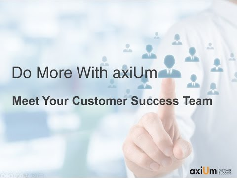 Do More With axiUm Meet Your Customer Success Team