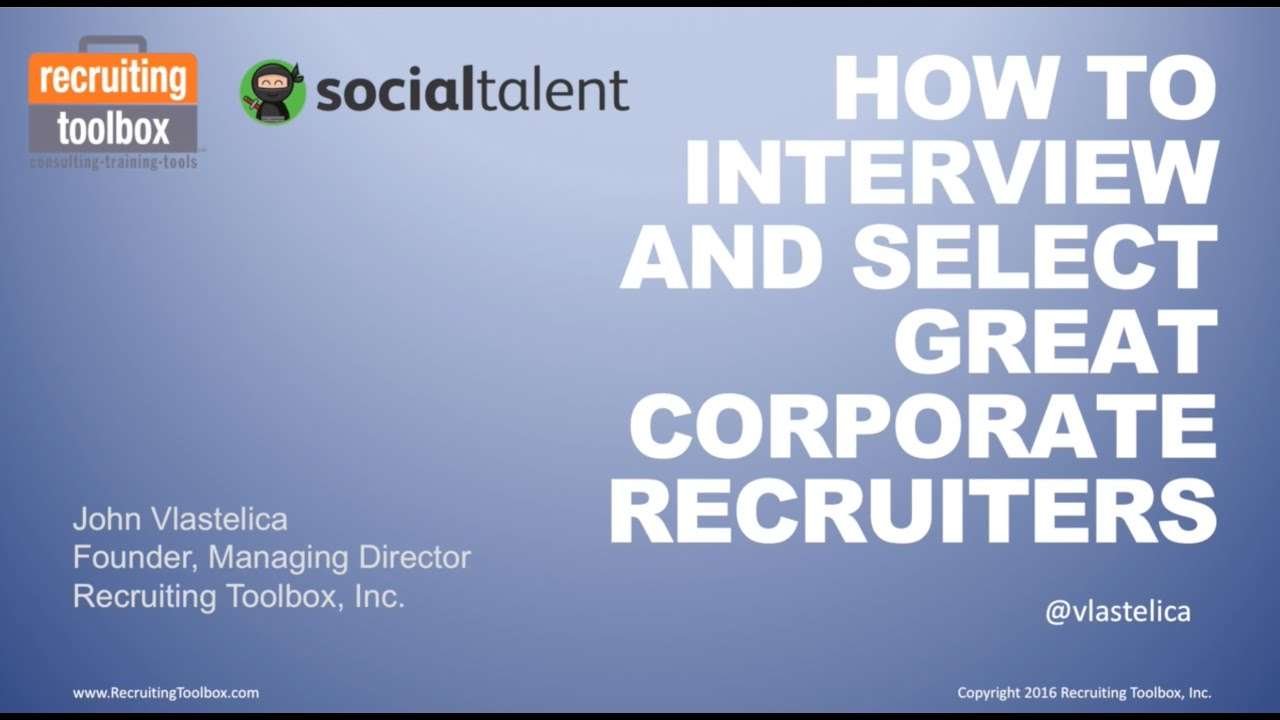 how to interview select great corporate recruiters how to interview select great corporate recruiters
