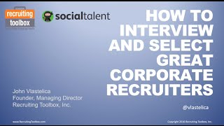 How to Interview & Select Great Corporate Recruiters