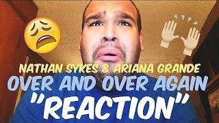 Nathan Sykes ft. Ariana Grande - Over And Over Again [REACTION]