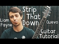 Strip That Down Guitar Tutorial by Liam Payne & Quevo // Strip That Down Guitar Lesson!