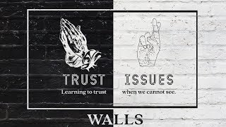 SUNDAY SERVICE: TRUST ISSUES PART 6 : WALLS