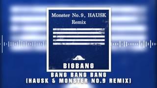 BIGBANG(빅뱅) - BANG BANG BANG(뱅뱅뱅) (Monster No.9, HAUSK Remix)