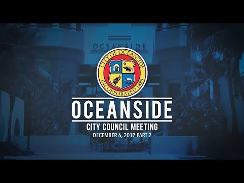 Oceanside City Council December 6, 2017 Part 2
