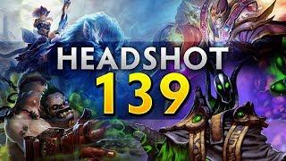 Dota 2 Headshot - Ep. 139
