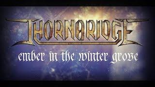 THORNBRIDGE - Ember In The Winter Grove (Lyric Video)