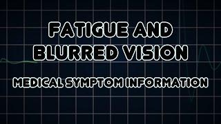Fatigue and Blurred vision (Medical Symptom)