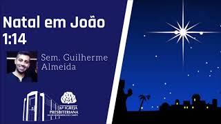 Natal em João 1.14   Sem. Guilherme Almeida