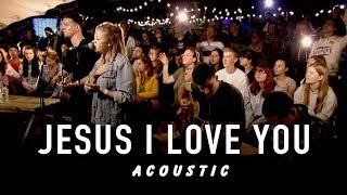 Jesus I Love You - Acoustic