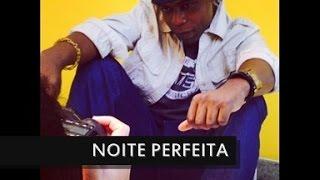 Mc Nego Bam - Noite Perfeita [DJ MAIKINHO]