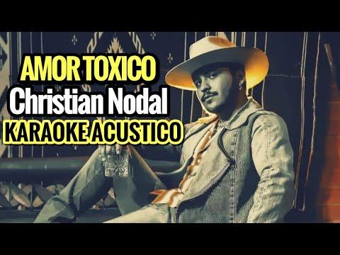 Amor Toxico – Christian Nodal – Karaoke Acústico