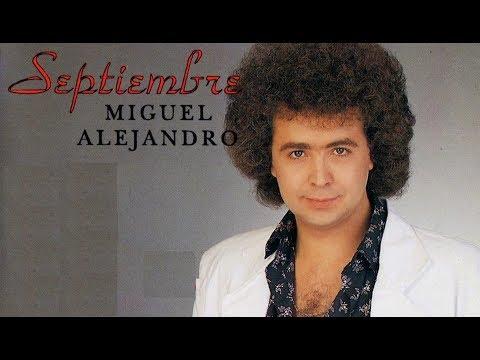 MIGUEL ALEJANDRO  Septiembre y 20 GRANDES EXITOS