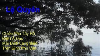 Lệ Quyên - Chiều Phủ Tây Hồ - Trên Đỉnh Phù Vân - Đêm Ả Đào -Mái Đình Làng Biển