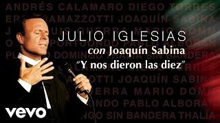 Julio Iglesias, Joaquín Sabina - Y Nos Dieron las Diez (Audio)
