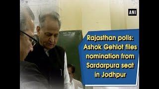 Rajasthan polls: Ashok Gehlot files nomination from Sardarpura seat in Jodhpur - #Rajasthan News