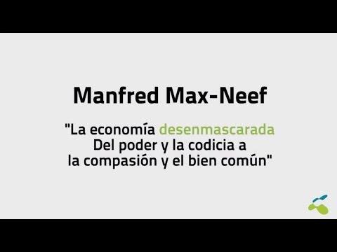 Manfred Max-Neef: La economía desenmascarada. Del poder y la codicia a la compasión y el bien común