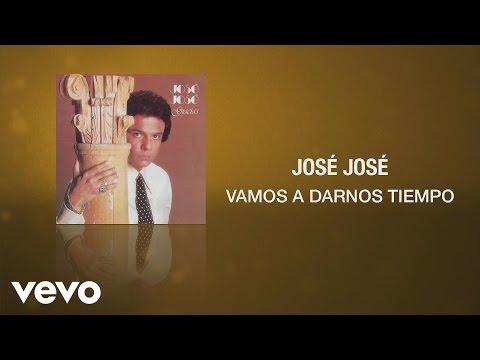 José José  Vamos a Darnos Tiempo  Audio