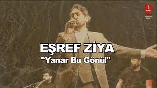 "EŞREF ZİYA  ""YANAR BU GÖNÜL"""
