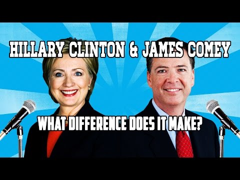 Hillary Clinton & James Comey - What Difference Does It Make?