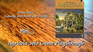 To the Table: Agricola (Revised Edition) Solo Game Playthrough