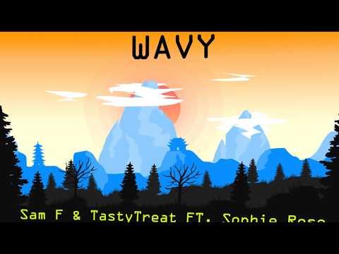 Sam F & TastyTreat - Wavy (feat. Sophie Rose)