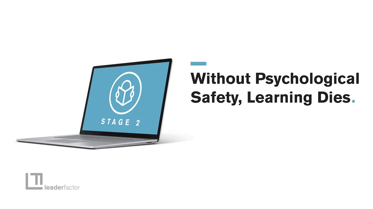 Stage 2 Learner Safety: Without Psychological Safety, Learning Dies