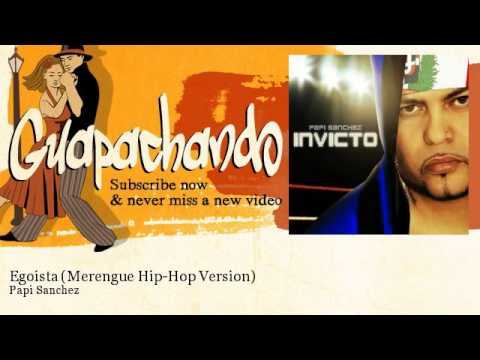 Papi Sanchez - Egoista - Merengue Hip-Hop Version - feat. Douglas Bastidas Tranzas
