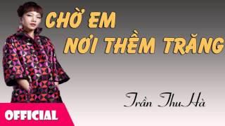 Chờ Em Nơi Thềm Trăng - Trần Thu Hà [Official Audio]