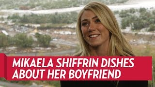 Mikaela Shiffrin Dishes About Her Boyfriend