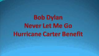 Bob Dylan - Never Let Me Go - Hurricane Carter Benefit