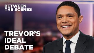 Trevor's Ideal Presidential Debate - Between the Scenes | The Daily Show
