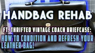 HANDBAG REHAB FT. THRIFTED VINTAGE COACH - HOW TO CONDITION AND  REJUVENATE FADED LEATHER BAGS