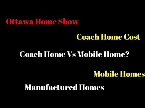 Coach Home Vs Mobile Home   Ottawa Home Show   Coach Home Cost   Mobile Homes   Manufactured Homes