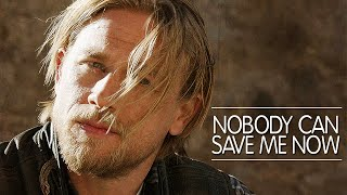 Sons of Anarchy || Nobody Can Save Me Now